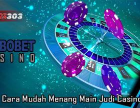 Pahami Cara Mudah Menang Main Judi Casino Online