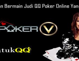 Panduan Bermain Judi QQ Poker Online Yang Tepat